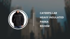 Caterpillar Heavy Insulated Parka for Men - Review