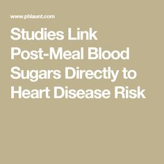 Studies Link Post-Meal Blood Sugars Directly to Heart Disease Risk