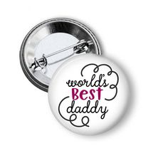World's Best Daddy Button Fathers Day Gift for Dad