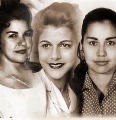 Patria Mercedes, Maria Argentina, and Antonia Maria Mirabal Reyes.  Sisters. Freedom fighters during the Dictators regime.  Executed by the Despot for their stance against him.  DOMINICAN REPUBLIC