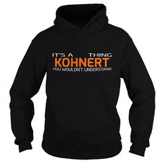 Awesome KOHNERT Shirt, Its a KOHNERT Thing You Wouldnt understand