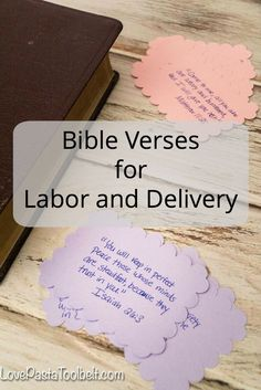Preparing to have a baby? Here is a great list of Bible Verses for Labor and Delivery Our first baby is due soon and I'm under no illusions that I have any kind of idea what it will be like. I know every labor and delivery is different, so I've tried to take a really...