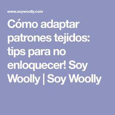 Cómo adaptar patrones tejidos: tips para no enloquecer! Soy Woolly   Soy Woolly