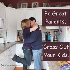 Show affection in front of your kids so that they will have an example of what marriage is supposed to look like.