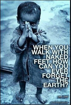 """""""When you walk with naked feet, can you ever forget the earth? """"Carl Jung Interesting in the context of Earthing. C G Jung, We Are The World, Doa, Mother Earth, Mother Nature, Inspire Me, Decir No, Life Quotes, Inspirational Quotes"""