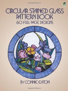Circular Stained Glass Pattern Book: 60 Full-Page Designs (Dover Stained Glass Instruction) null,http://www.amazon.com/dp/0486248364/ref=cm_sw_r_pi_dp_CFjZrb0RVDYCAZ8P