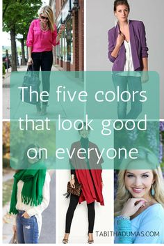 9eb9091e3c02 The five colors that look good on everyone! -tabithadumas.com color expert  and