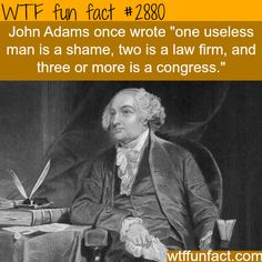 One useless man is a shame, two is a law firm, and three or more is a congress.