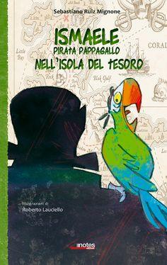 """E' arrivato Ismaele, pappagallo pirata fino all'ultima piuma! """"Ismaele Pirata pappagallo nell'Isola del tesoro"""" di Sebastiano Ruiz Mignone"""