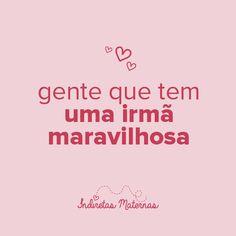 Gente que tem uma irmã maravilhosa! Veja mais indiretas no blog http://www.indiretasmaternas.com.br