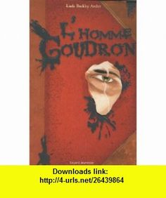 LHomme Goudron (French Edition) (9782747021708) Linda Buckley-Archer , ISBN-10: 274702170X  , ISBN-13: 978-2747021708 ,  , tutorials , pdf , ebook , torrent , downloads , rapidshare , filesonic , hotfile , megaupload , fileserve
