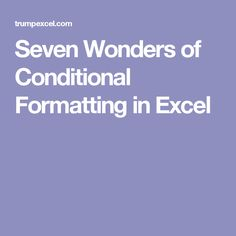 Seven Wonders of Conditional Formatting in Excel