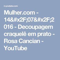 Mulher.com - 14/07/2016 - Decoupagem craquelê em prato - Rosa Cancian - YouTube
