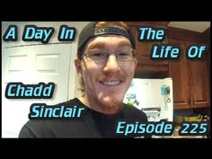 A Day In The Life Of Chadd Sinclair: Episode 225