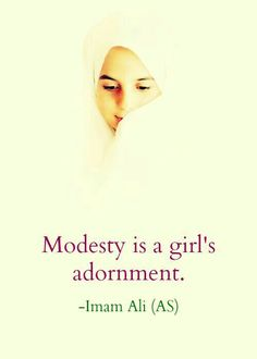 Modesty is a girl& adornment. -Imam Ali (AS) Islamic Love Quotes, Muslim Quotes, Islamic Inspirational Quotes, Religious Quotes, Spiritual Quotes, Hazrat Ali Sayings, Imam Ali Quotes, Quran Verses, Quran Quotes