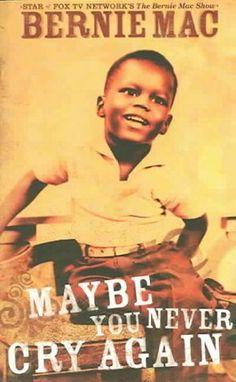 Maybe You Never Cry Again by Bernie Mac, May 2013