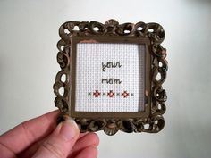 I either need to buy these for a couple people, or I need to learn to cross stitch so I can make them for people. Awesome.    Your Mom cross stitch small framed cross stitch by aliciawatkins, via Etsy.