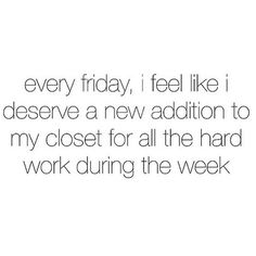It's been a long week, you deserve it!  #hardworkpaysoff #shoppingspree #friday #tgif #friyay #qotd