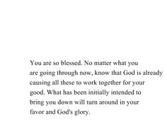 No matter What you are going through, God is working thru it to create good