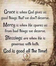 All the time God is good Bible Verses Quotes, Bible Scriptures, Faith Quotes, Scriptures On Grace, Gods Grace Quotes, Quotes Quotes, Qoutes, Religious Quotes, Spiritual Quotes
