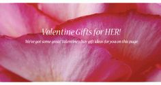 Valentine gifts for HER!