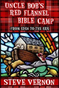 Uncle Bob's Red Flannel Bible Camp - From Eden To The Ark by Steve Vernon ebook deal