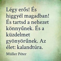 Müller Péter Biker Quotes, Good Vibes Only, Daily Motivation, Powerful Words, Daily Quotes, Wisdom Quotes, Self Help, Favorite Quotes, Quotations
