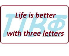 Pi Beta Phi: Life is better, with three letters! #piphi #pibetaphi (Made by me - http://pinterest.com/oneilj/ !)