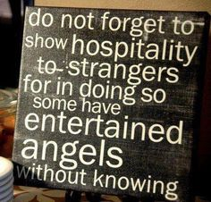 Do not forget to show hospitality . . .
