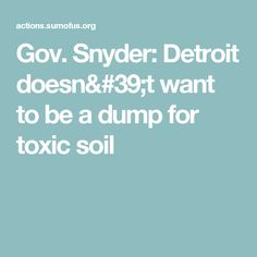 Gov. Snyder: Detroit doesn't want to be a dump for toxic soil