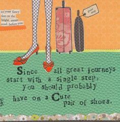 """""""Since all great journeys start with a single step, you should probably have on a cute pair of shoes"""" Leigh Standley is the artist, writer, and owner of Curly Girl Design, Inc. Curly Girl Design and L Girl Quotes, Me Quotes, Funny Quotes, Style Quotes, Girl Sayings, Sassy Quotes, Random Quotes, Music Quotes, Great Quotes"""