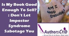 Authors Crib | Author Business & Book Marketing Resources – Is My Book Good Enough To Sell? : Don't Let Impostor Syndrome Sabotage You