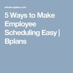 5 Ways to Make Employee Scheduling Easy | Bplans
