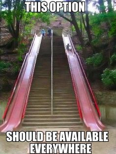This option should be abailable everywhere.  I will clime stairs more if they had these.