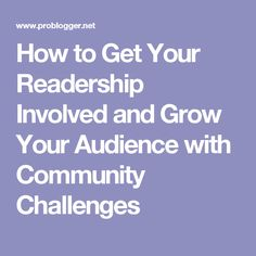 How to Get Your Readership Involved and Grow Your Audience with Community Challenges