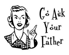Go ask your father lol
