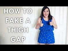 She can teach you five easy ways to fake a thigh gap.