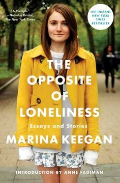 """The Opposite of Loneliness. I was drawn to Marina Keegan after reading her essay """"The Opposite of Loneliness."""" Her posthumously published book is filled with well-written stories and articles. Books And Tea, New Books, Good Books, Books To Read, This Is A Book, The Book, Reading Lists, Book Lists, Reading Den"""