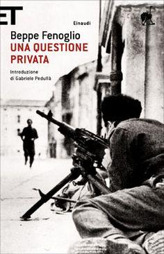 B. Fenoglio, Una questione privata. La questione privata di gelosia amorosa si staglia sul movimento di Resistenza al nazifascismo.