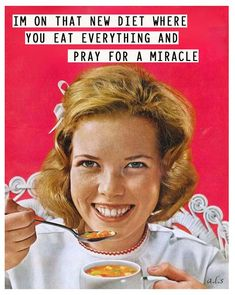 I'm on that new diet where you eat everything and pray for a miracle - vintage retro funny quote
