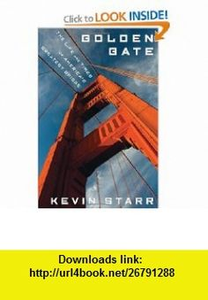 Golden Gate The Life and Times of Americas Greatest Bridge (9781596915343) Kevin Starr , ISBN-10: 159691534X  , ISBN-13: 978-1596915343 ,  , tutorials , pdf , ebook , torrent , downloads , rapidshare , filesonic , hotfile , megaupload , fileserve