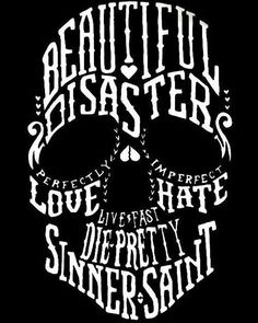 #beautiful#disaster#perfect#love#imperfect#hate#live#fast#die#pretty#sinner#saint#skull