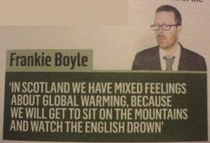 When he explained why Scotland stopped recycling after the 2015 general election. | 28 Of Frankie Boyle's Greatest-Ever Jokes