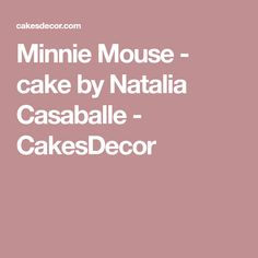 Minnie Mouse - cake by Natalia Casaballe - CakesDecor Minnie Mouse Cake, Sugar Paste