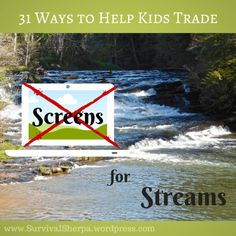 31 Ways to Help Kids Trade Screens for Streams | Survival Sherpa | #prepbloggers #outdoors