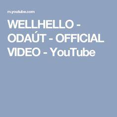 WELLHELLO - ODAÚT - OFFICIAL VIDEO - YouTube