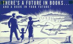 There's a future in books...Vintage Ads for Libraries and Reading | Brain Pickings
