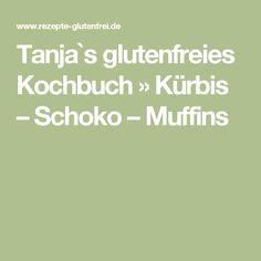 Tanja`s glutenfreies Kochbuch » Kürbis – Schoko – Muffins