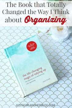 The Book that Totally Changed the Way I Think about Organizing | JustAGirlAndHerBlog.com