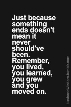 Live, learn, grow, and move on…